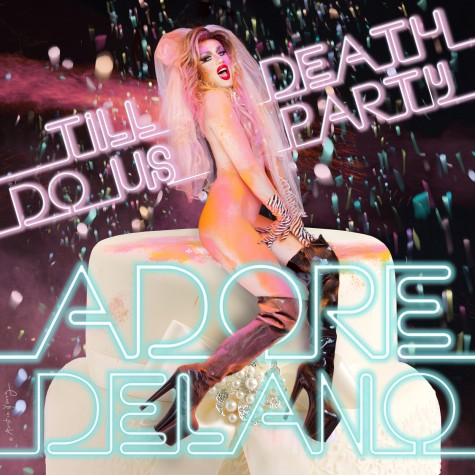 """I adore you"" Adore Delano: Til Death Do Us Party Review"